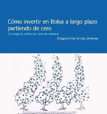 Libro Como invetir en Bolsa a largo plazo partiendo de cero Gregorio Hernández
